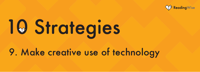 Strategy No 9: Make creative use of technology