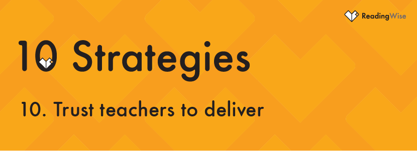 Strategy No 10: Trust teachers to deliver